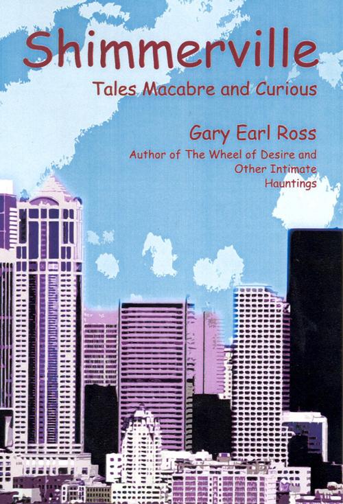 Gary Earl Ross - Shimmerville - Just Buffalo Literary Center