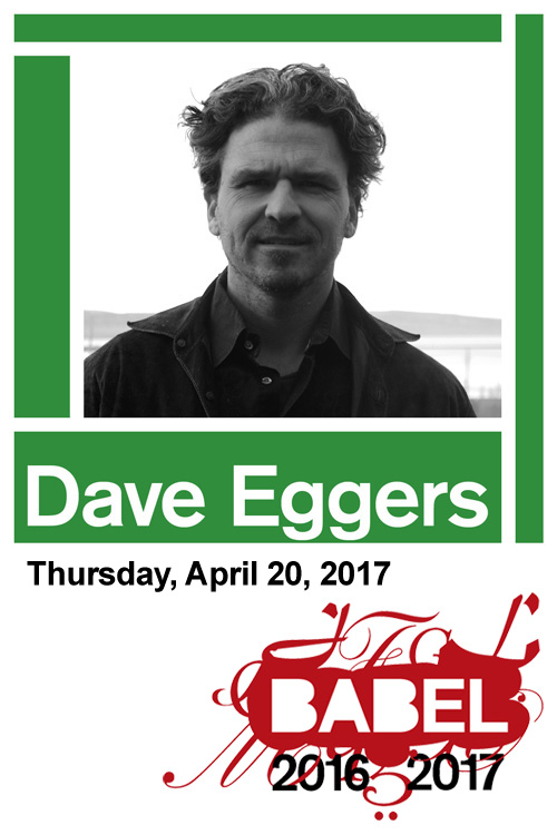 BABEL - Dave Eggers - April 20, 2017 - Just Buffalo Literary Center