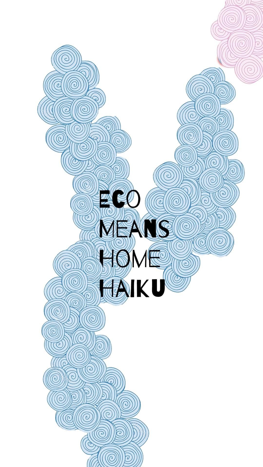 Eco Means Home Haiku