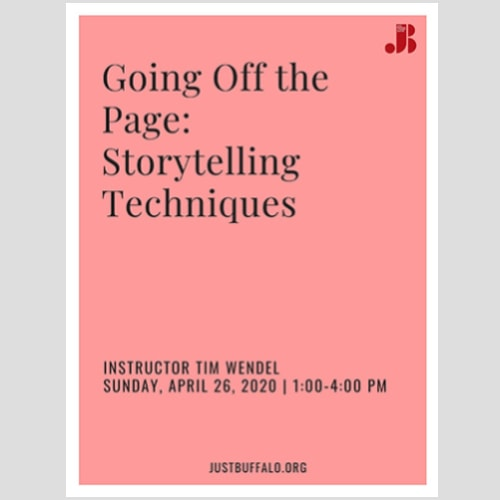 Going Off the Page - Storytelling Techniques - Writing Workshop - Tim Wendel - April 26, 2020 - Just Buffalo