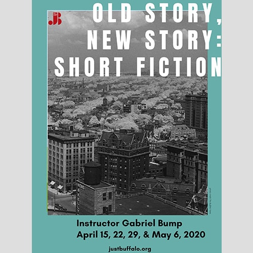 Writing Workshop: Old Story, New Story - Short Fiction with Gabriel Bump - April May 2020 - Just Buffalo