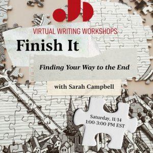 Fall 2020 Adult Writing Workshop Sarah Campbell Finish It Just Buffalo Literary Center Buffalo NY
