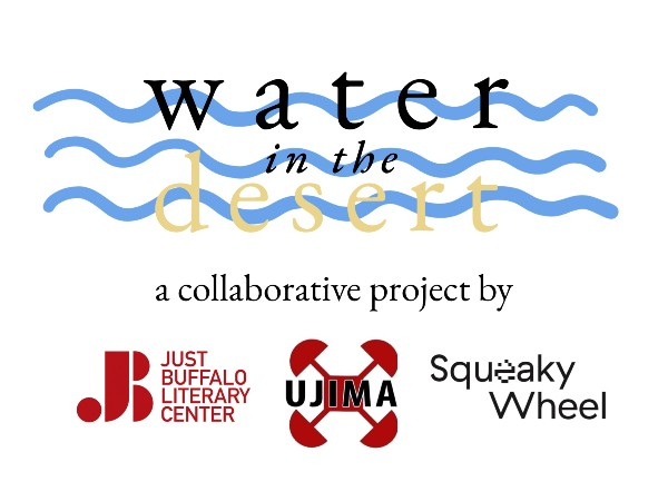 Water in the Desert logo - a collaborative project by Just Buffalo Literary Center, Ujima Company, and Squeaky Wheel