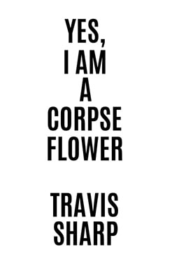 Travis Sharp Yes, I am A Corpse Flower-min (1)