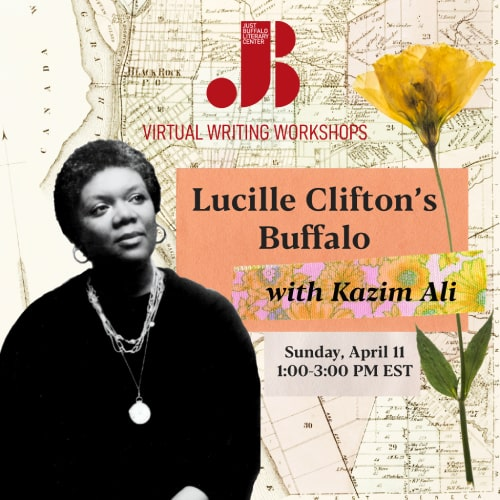 Lucille Clifton's Buffalo - April 11 2021 - Kazim Ali - Adult Writing Workshop - Just Buffalo Literary Center