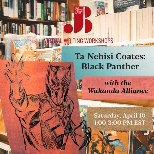 Ta-Nehisi Coates Black Panther - April 10 2021 - Wakanda Alliance - Adult Writing Workshop - Just Buffalo Literary Center
