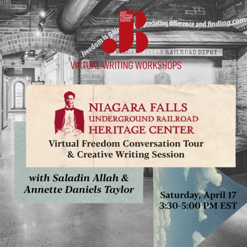 Niagara Falls Underground Railroad Heritage Center - Virtual Tour and Writing Workshop with Saladin Allah and Annette Daniels Taylor - April 17 2021 - Just Buffalo Literary Center - Buffalo NY