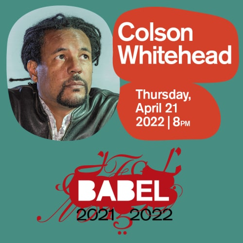 BABEL - Colson Whitehead - Tickets - April 21 2022 - Just Buffalo Literary Center